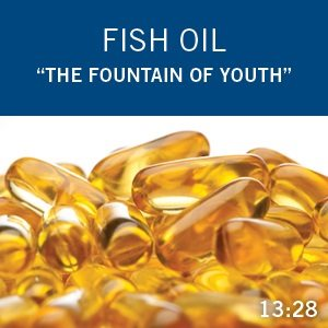 "Fish Oil ""The Fountain of Youth"""