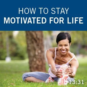 How to Stay Motivated for Life